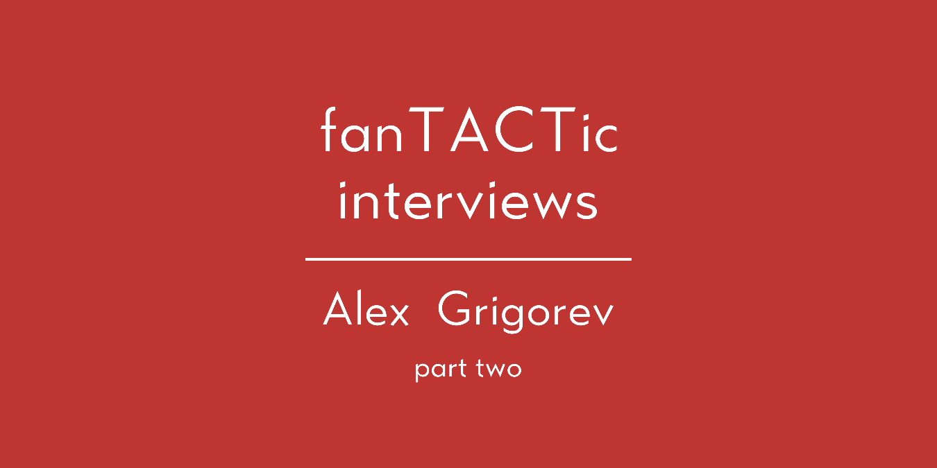 fanTACTic interviews: Alex Grigorev (part 2)