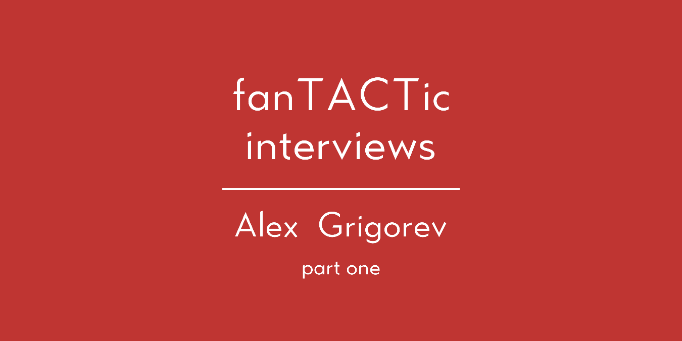 fanTACTic interviews: Alex Grigorev (part 1)