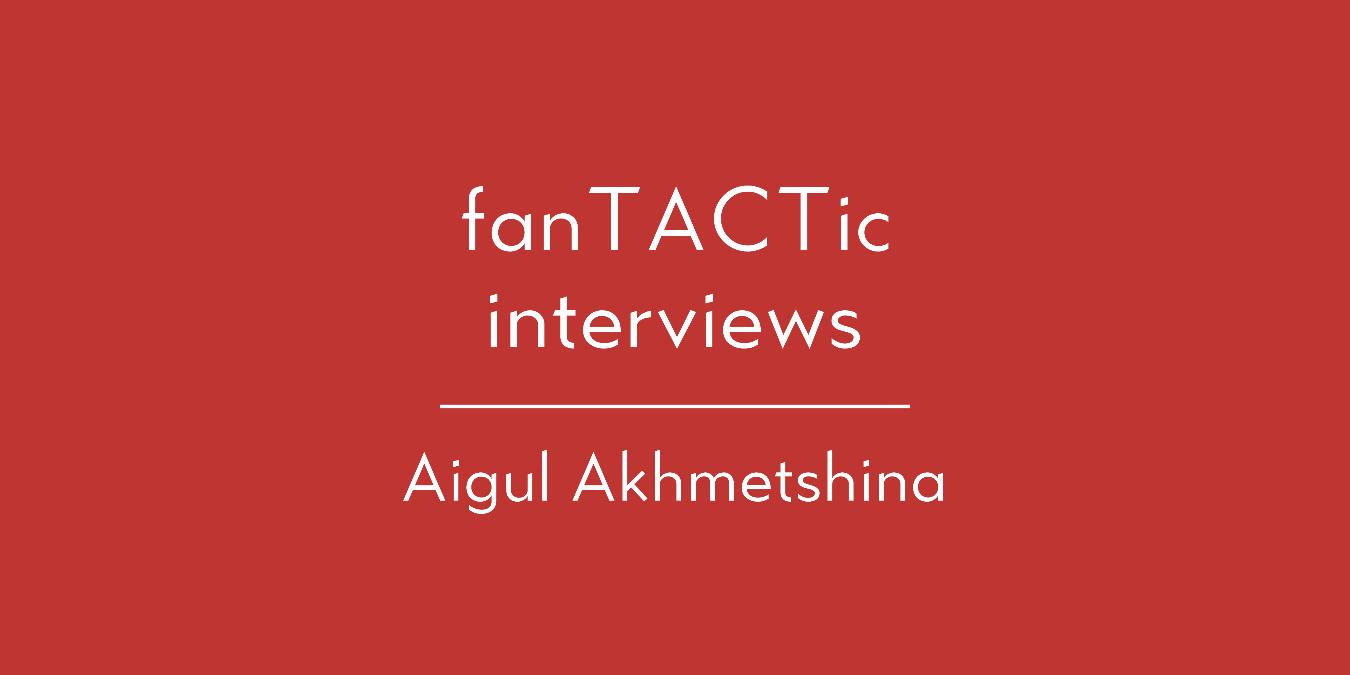 fanTACTic interviews: Aigul Akhmetshina